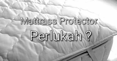 Mattrass Protector…Perlukah ?